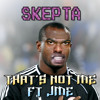 Skepta Ft. JME   That's Not Me (Radio Edit)