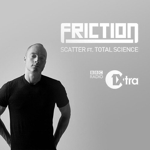 Friction - Scatter (feat. Total Science) - MistaJam 1Xtra Premiere