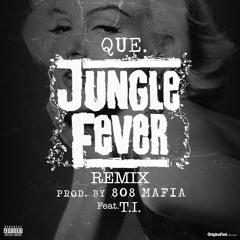 Que - Jungle Fever Ft. T.I.