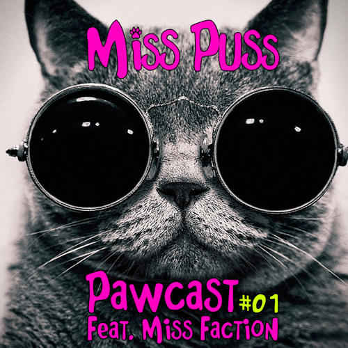 Miss Puss Pawcast #1 Feat. Miss Faction