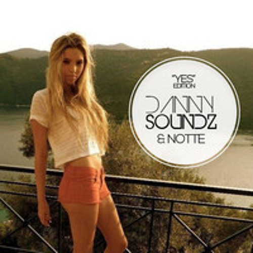 Danny Soundz & Notte - YES (ORIGINAL MIX)FREE DOWNLOAD!!