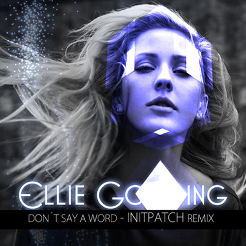 Ellie Goulding - Don´t Say A Word (INITPATCH Remix) FREE DL