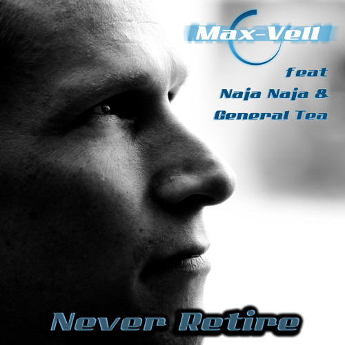 Max-Vell feat Naja Naja & General Tea - Never Retire