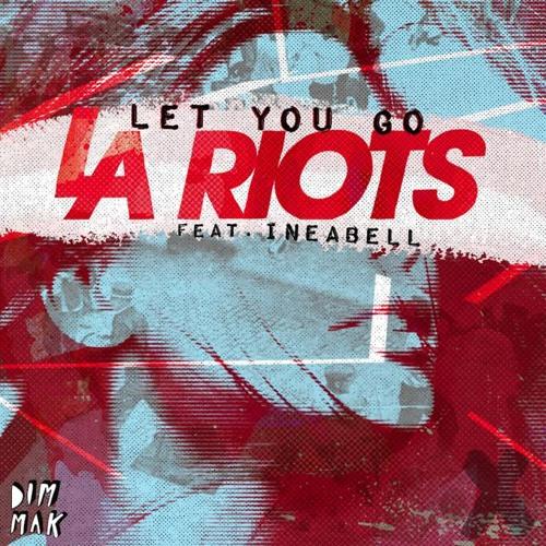 LA Riots feat. Ineabell - Let You Go (Original Mix) [Thissongissick.com Exclusive Download]