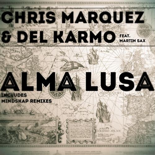 Chris Marquez & Del Karmo ft Martin Sax - Alma Lusa (Mindskap remix)