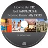 How to Get FIT, Feel FABULOUS & Become Financially FREE!