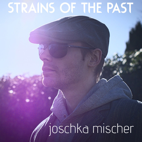 Joschka Mischer - Strains Of The Past