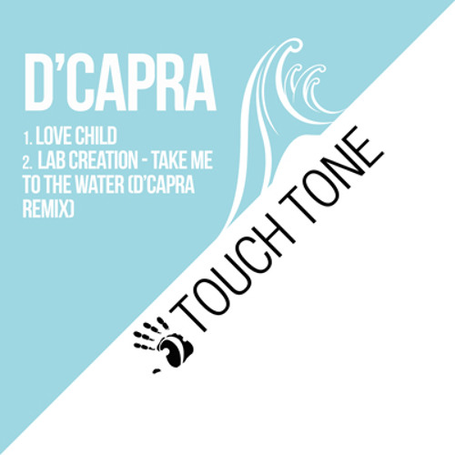 D'Capra - Love Child / Take Me To The Water (D'Capra Remix) (TOUCH022)