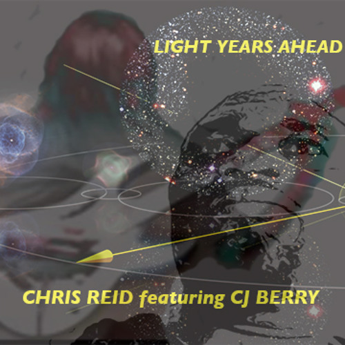LIGHT YEARS AHEAD - Chris Reid Ft. CJ Berry
