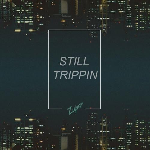 Still Trippin