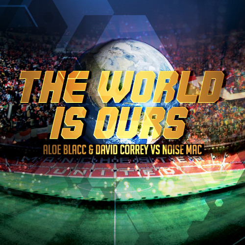 Aloe Blacc & David Correy Vs Noise Mac - The World Is Ours (Coca - Cola 2014 Worlds Cup Anthem)