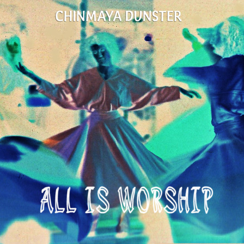 All Is Worship (Inspired by Rumi)