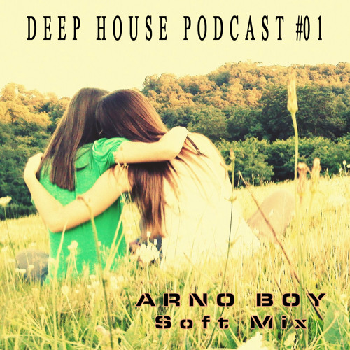 Deep House Podcast #01 - Arno Boy Soft Mix [FREE DOWNLOAD]