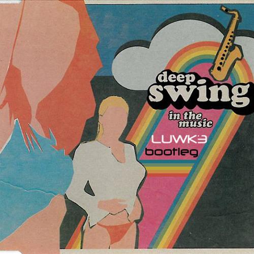 Deepswing - In The Music (LUWKE Bootleg)[FREE DOWNLOAD]