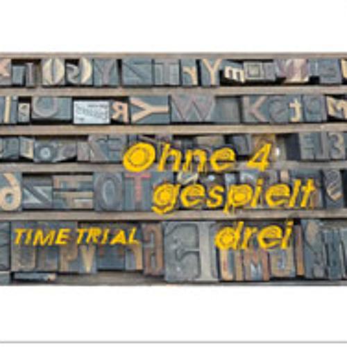 """Ohne 4 gespielt drei """"Time Trial"""""""