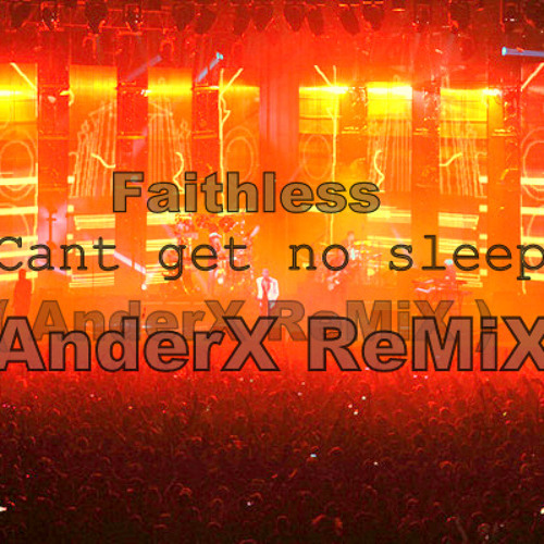 Faithless - I Can T Get No Sleep ( AnderX RemiX )