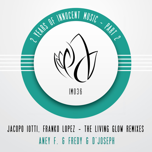 IM036 - The Living Glow Remixes - 2 YEARS OF INNOCENT MUSIC - Part 2 - Aney F. and Fredy & D'Joseph