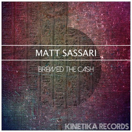 Matt Sassari - Brewed The Cash EP // Kinetika Records
