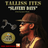 Talliss Ites - Slavery Day's  Please Comment.