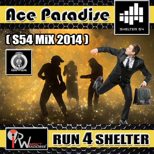 Ace Paradise - RUN 4 SHELTER (S54 MiX 2014) FREE DL
