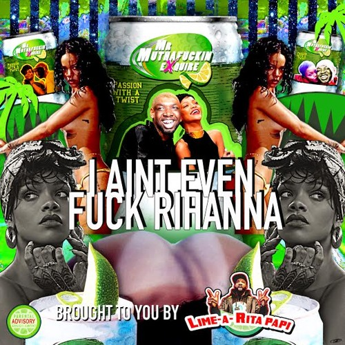 I Ain't Even Fuck Rihanna bka One For Lime-A-Rita Papi (prod. by Bluntone)