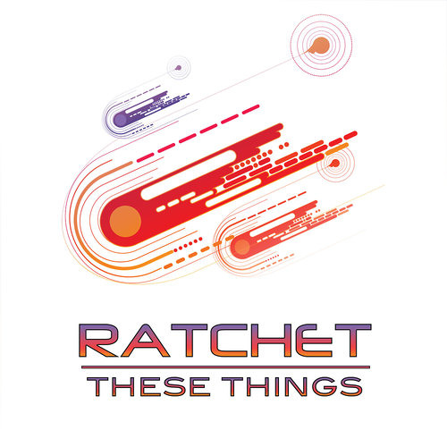 Ratchet - These Things