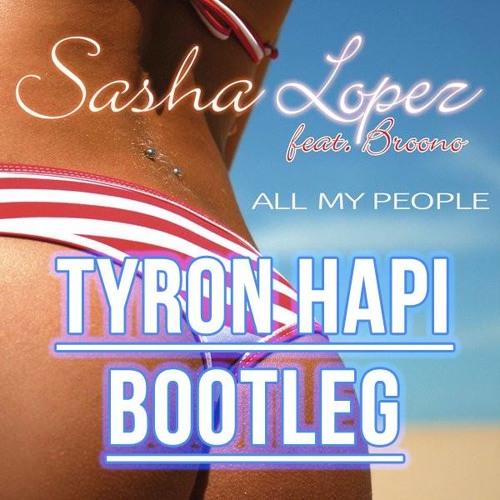 All My People (Tyron Hapi Bootleg) - Sasha Lopez
