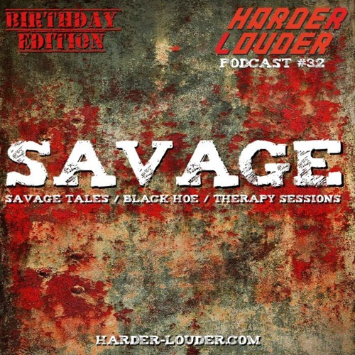 Savage - HARDER & LOUDER PODCAST #32
