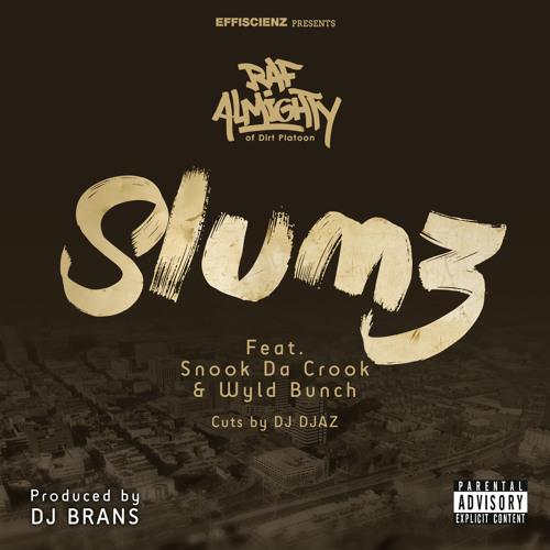 "Raf Almighty ""Slumz"" Feat. Snook Da Crook & Wyld Bunch (prod. by Dj Brans, cuts By DJ Djaz)"