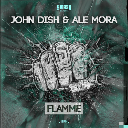 John Dish & Ale Mora - Flamme OUT NOW on Smash The House