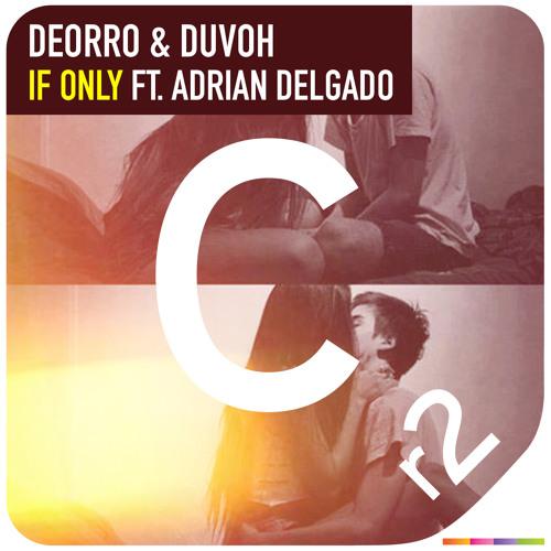 Deorro & Duvoh Feat. Adrian Delgado - If Only