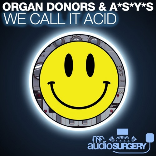 Organ Donors & A*S*Y*S - We Call It Acid - OUT NOW on BEATPORT
