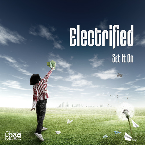"OUT SOON - ""Electrified - Set It On"" - Friday, 16.05.2014"