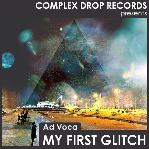 [Preview] Ad Voca - My First Glitch (Original Mix) [Out Now Beatport]