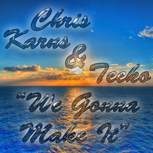 "Chris Karns & Teeko - ""We Gonna Make It"""