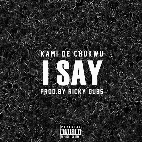 I Say by Kami De Chukwu (Prod. Ricky Dubs)