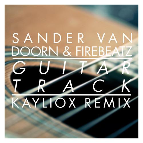 Sander Van Doorn & Firebeatz - Guitar Track (Kayliox Remix) [FREE DOWNLOAD]