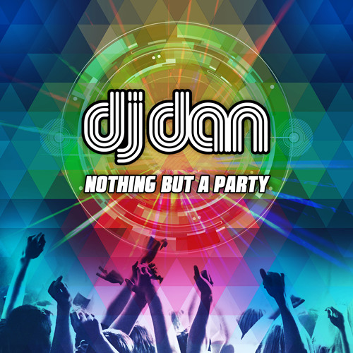 "DJ Dan ""Nothing But A Party"" Album"