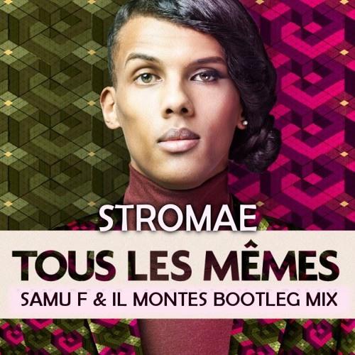 Stromae Tous Les Memes Samu F Il Montes Bootleg Mix Free Download In Descrizione By Samu F