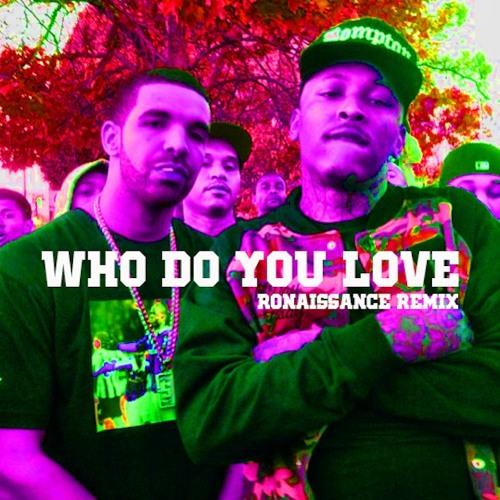 YG ft. Drake - Who Do You Love (Ronaissance Remix)