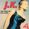 J.K. - You Make Me Feel Good (Unknown Remix)