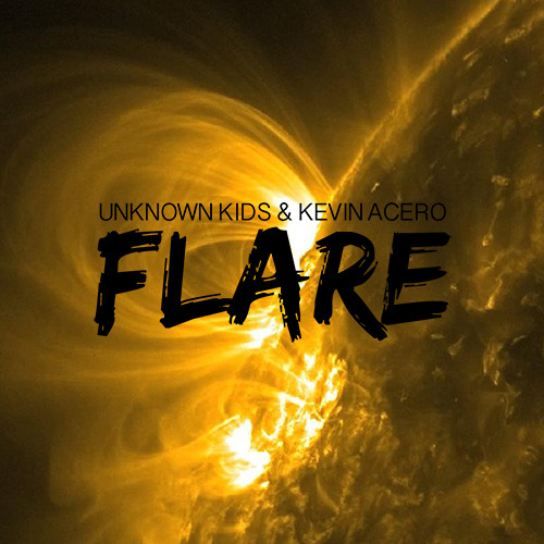 Unknown Kids & Kevin Acero - Flare (OUT NOW!)