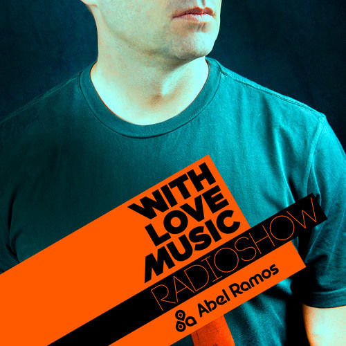 WITH LOVE MUSIC RADIO SHOW #075 By ABEL RAMOS // FREE DOWNLOAD!