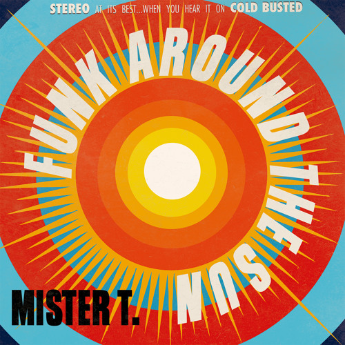 mister T. - Funk Around the Sun (Cold Busted)