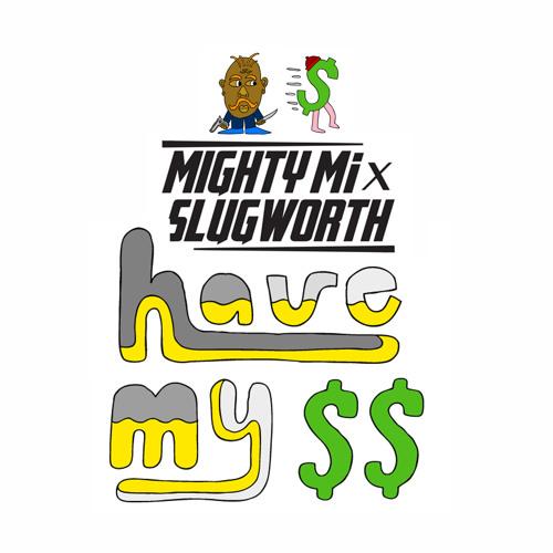 Have My $$- Mighty Mi & Slugworth