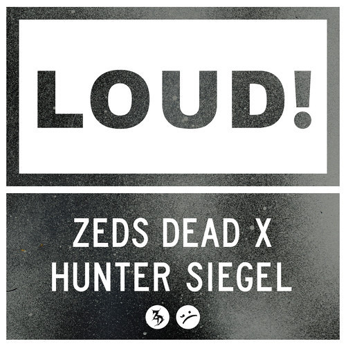 Zeds Dead x Hunter Siegel - LOUD (Original Mix) [Thissongissick.com Premiere]