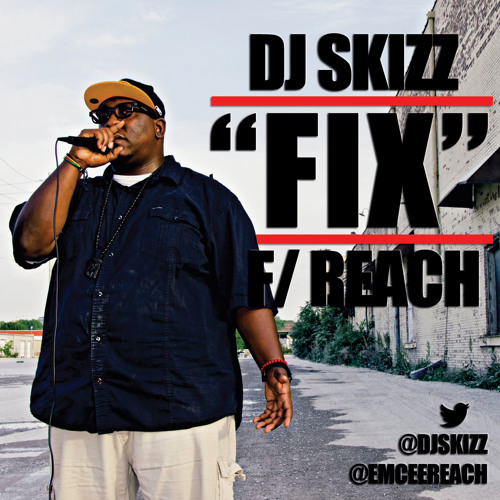 """Fix"" DJ Skizz ft. Reach (produced by DJ Skizz)"