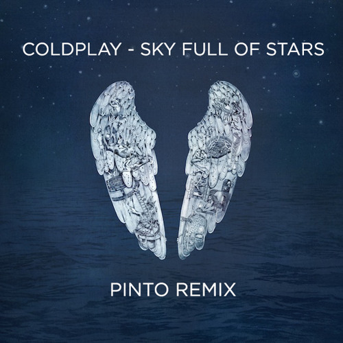 Coldplay - Sky Full Of Stars (Pinto Remix)