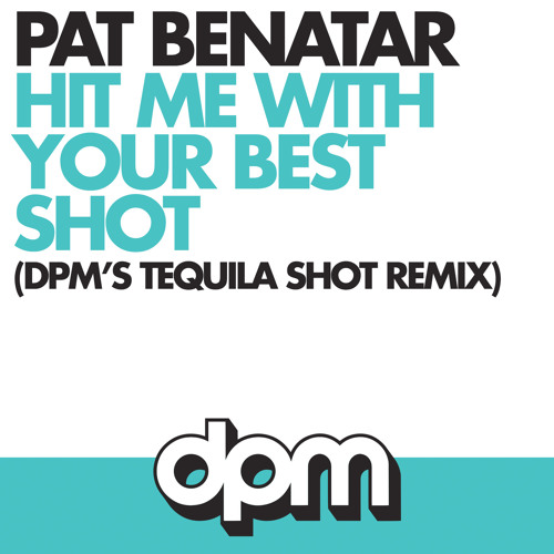 Pat Benatar - Hit Me With Your Best Shot (DPM's Tequila Shot Remix) [CLUB Edit]