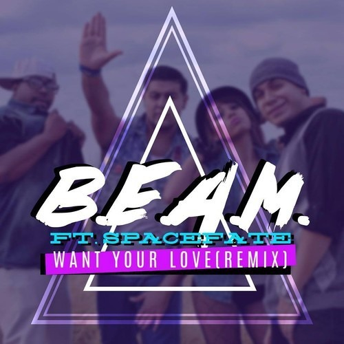 We Are Beam feat. SPACEFATE - I Want Your Love (SPACEFATE REMIX)